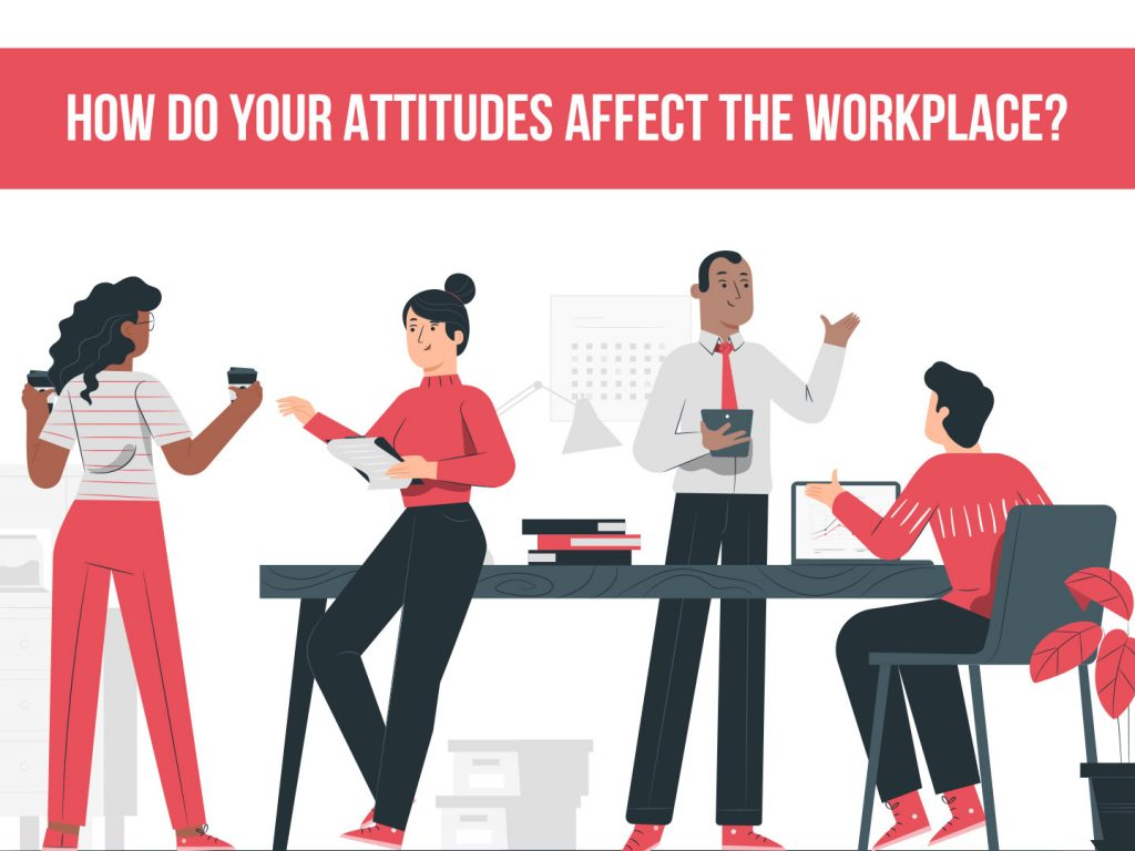 Why employees positive attitude matters in Workplace